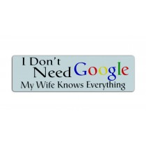 I Don't Need Google My Wife Knows Everything Magnet